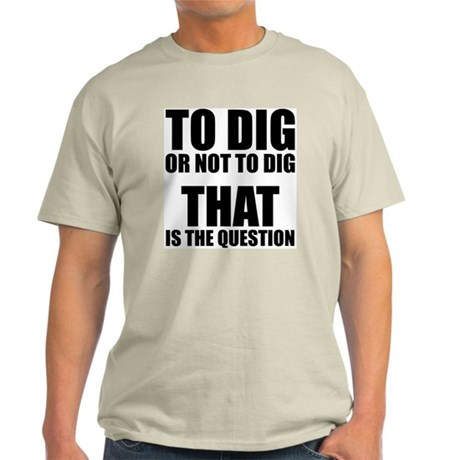 To Dig or Not To Dig Light T-Shirt