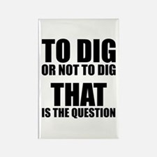 To Dig or Not To Dig Rectangle Magnet