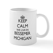 Keep calm we live in Bessemer Michigan Mugs