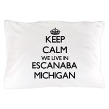 Keep calm we live in Escanaba Michigan Pillow Case