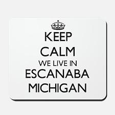 Keep calm we live in Escanaba Michigan Mousepad