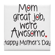 Mom great job we're awesome, Happy Mother's Day Ti