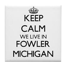 Keep calm we live in Fowler Michigan Tile Coaster