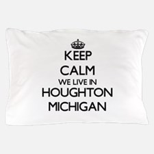 Keep calm we live in Houghton Michigan Pillow Case