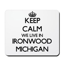 Keep calm we live in Ironwood Michigan Mousepad