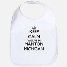Keep calm we live in Manton Michigan Bib