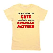 Think I'm Cute Croatian Mother Girl's Tee