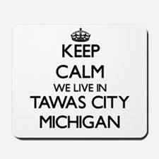 Keep calm we live in Tawas City Michigan Mousepad