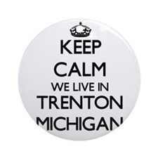 Keep calm we live in Trenton Mich Ornament (Round)