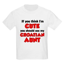Think I'm Cute Croatian Aunt T-Shirt