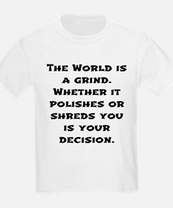 The World is a Grind. T-Shirt