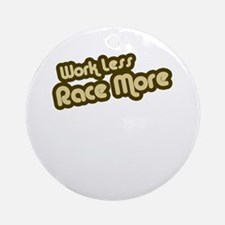 Work Less Race More Ornament (Round)