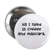 "All I need is coffee and mascara. 2.25"" Button"