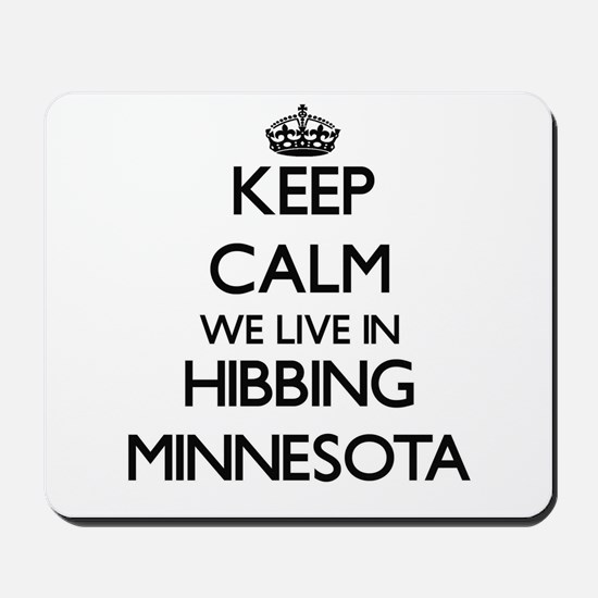 Keep calm we live in Hibbing Minnesota Mousepad