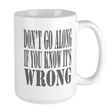 Don´t go along if you know it´s wrong Mugs