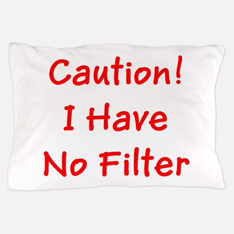 Caution! I Have No Filter Pillow Case