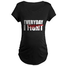 Every Day I Fight Maternity T-Shirt