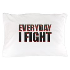 Every Day I Fight Pillow Case