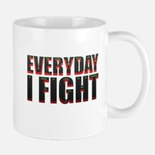 Every Day I Fight Mugs