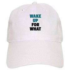 Wake up for what? Baseball Baseball Cap