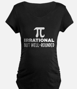 Irrational but well rounded Maternity T-Shirt