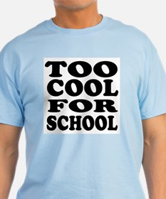 Too cool school t shirts cafepress for Too cool t shirts