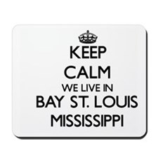 Keep calm we live in Bay St. Louis Missi Mousepad