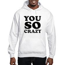 You so crazy Hoodie Sweatshirt