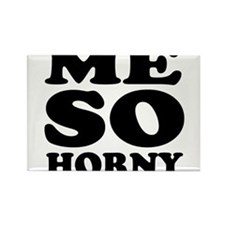 Me so horny Rectangle Magnet