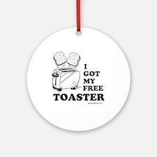 I got my free toaster Ornament (Round)