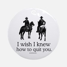 I wish I knew how to quit you Ornament (Round)
