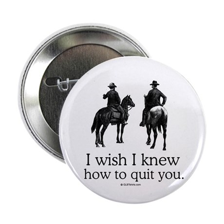 "I wish I knew how to quit you 2.25"" Button (10 pac"