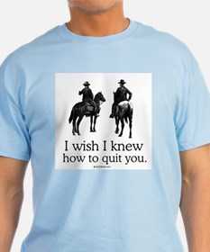 I wish I knew how to quit you T-Shirt