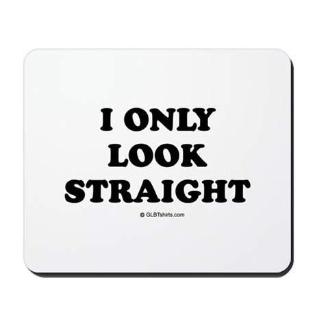 I only look straight Mousepad