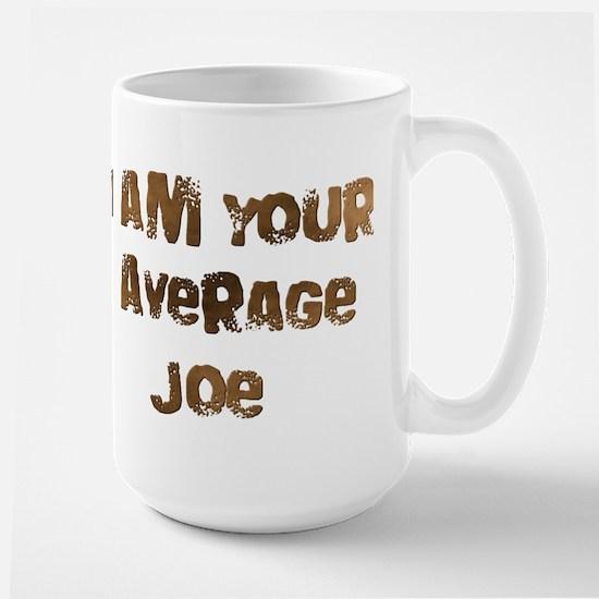 I am Your Average Joe Large Mug