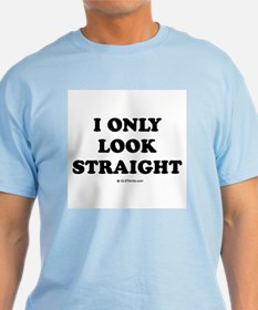 I only look straight T-Shirt