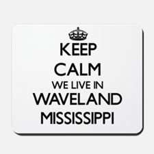 Keep calm we live in Waveland Mississipp Mousepad