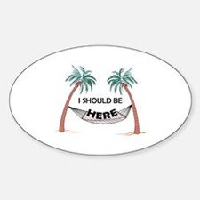 I Should Be Here Decal