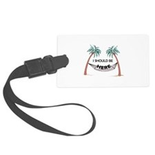 I Should Be Here Luggage Tag