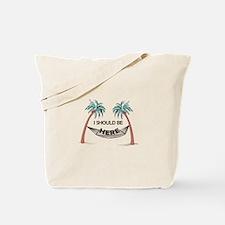 I Should Be Here Tote Bag