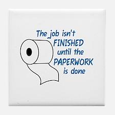 THE JOB ISNT FINISHED Tile Coaster