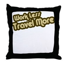 Work Less Travel More Throw Pillow