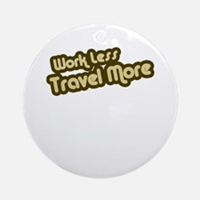 Work Less Travel More Ornament (Round)