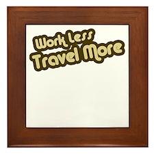 Work Less Travel More Framed Tile