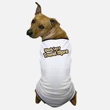 Work Less Travel More Dog T-Shirt