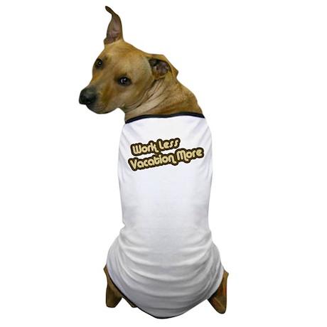 Work Less Vacation More Dog T-Shirt