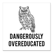 "Dangerously overeducated Square Car Magnet 3"" x 3"""