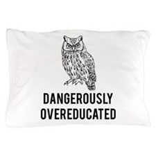 Dangerously overeducated Pillow Case