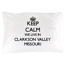 Keep calm we live in Clarkson Valley M Pillow Case