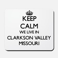 Keep calm we live in Clarkson Valley Mis Mousepad